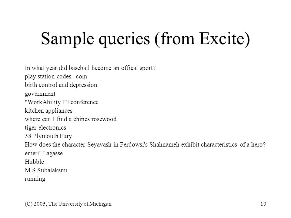 (C) 2005, The University of Michigan10 Sample queries (from Excite) In what year did baseball become an offical sport? play station codes. com birth c