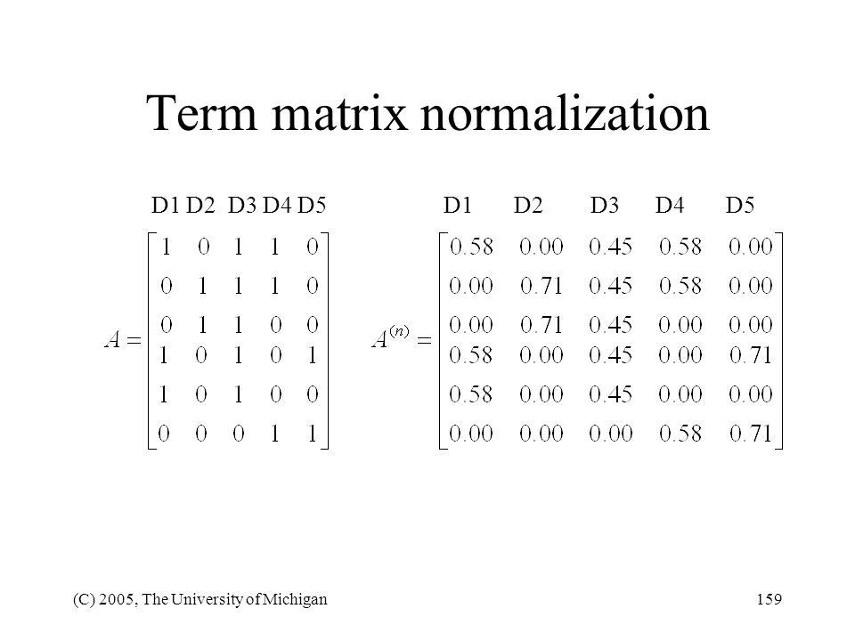 (C) 2005, The University of Michigan159 Term matrix normalization D1 D2 D3 D4 D5