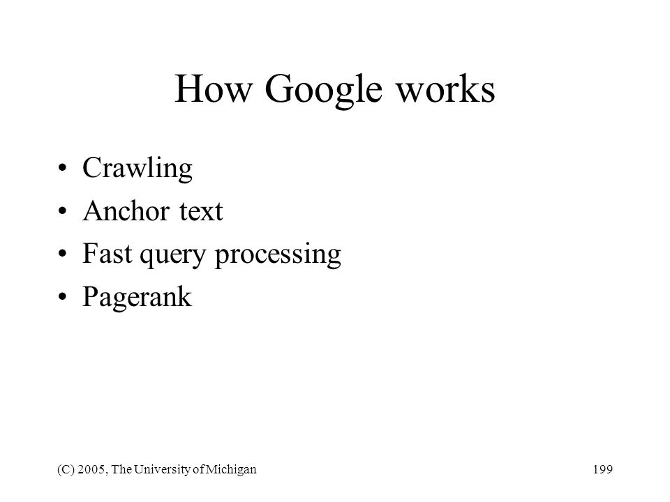 (C) 2005, The University of Michigan199 How Google works Crawling Anchor text Fast query processing Pagerank