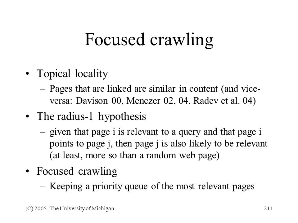 (C) 2005, The University of Michigan211 Focused crawling Topical locality –Pages that are linked are similar in content (and vice- versa: Davison 00,