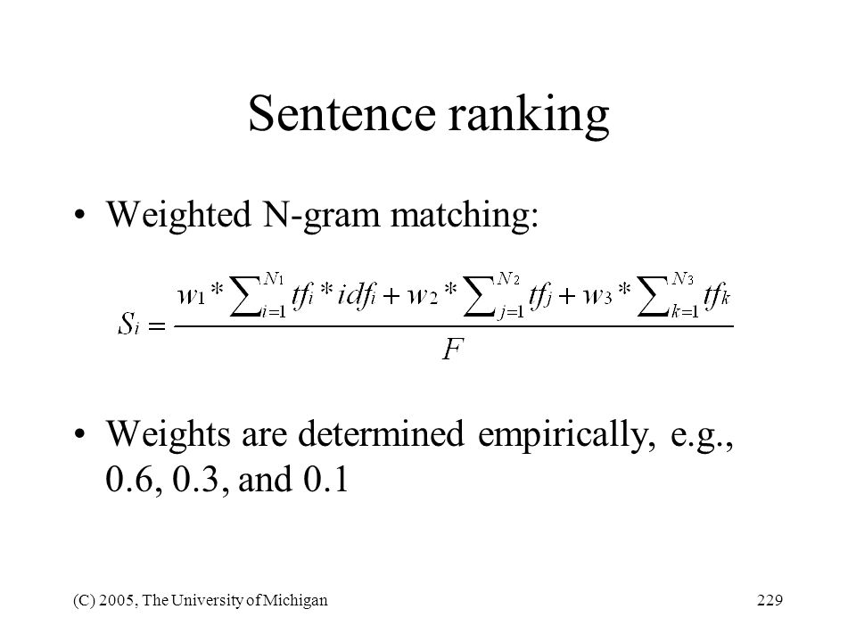 (C) 2005, The University of Michigan229 Sentence ranking Weighted N-gram matching: Weights are determined empirically, e.g., 0.6, 0.3, and 0.1