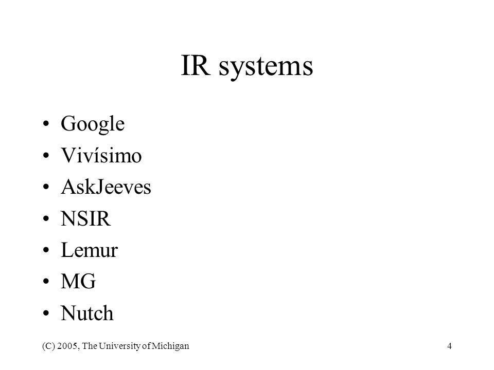 (C) 2005, The University of Michigan4 IR systems Google Vivísimo AskJeeves NSIR Lemur MG Nutch