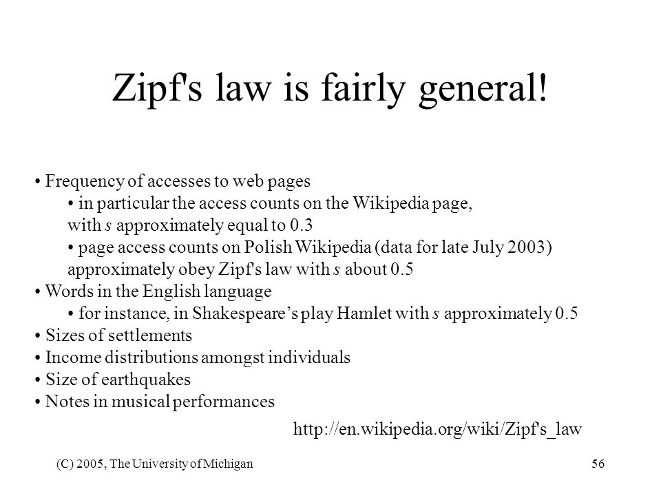 (C) 2005, The University of Michigan56 Zipf's law is fairly general! Frequency of accesses to web pages in particular the access counts on the Wikiped