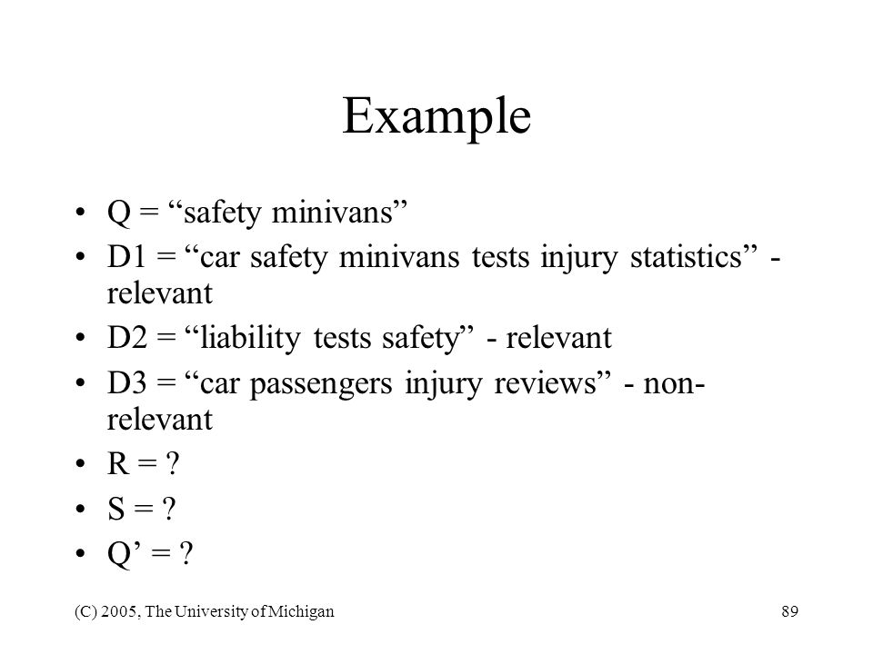 (C) 2005, The University of Michigan89 Example Q = safety minivans D1 = car safety minivans tests injury statistics - relevant D2 = liability tests sa