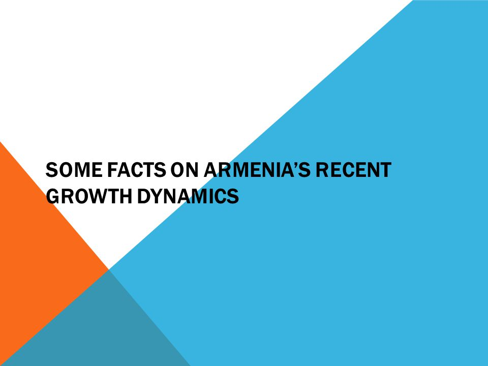 SOME FACTS ON ARMENIAS RECENT GROWTH DYNAMICS
