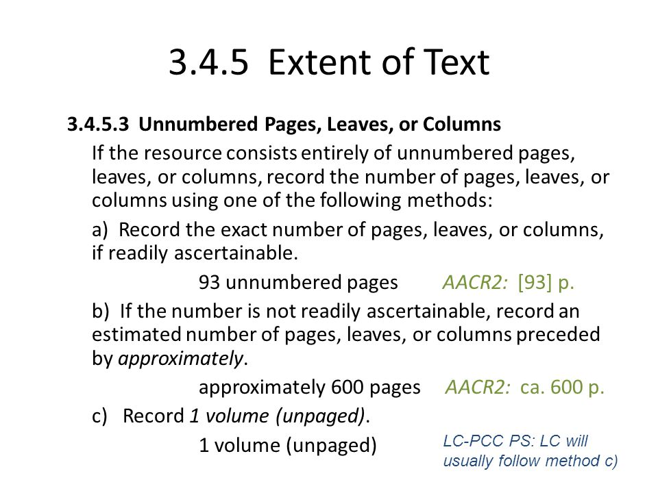 3.4.5 Extent of Text 3.4.5.3 Unnumbered Pages, Leaves, or Columns When recording a sequence of unnumbered pages, etc., record: either a) the exact number (if the number is readily ascertainable) followed by unnumbered pages, etc.