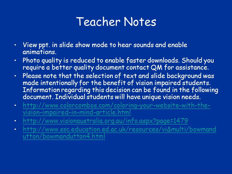 Teacher Notes View ppt. in slide show mode to hear sounds and enable animations.