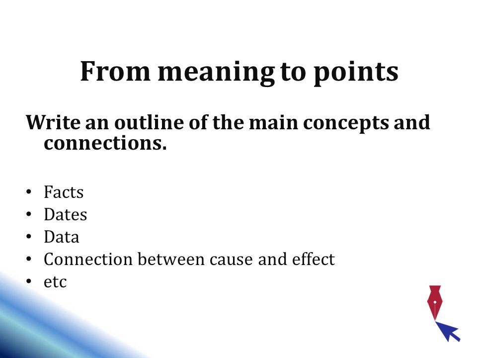 From meaning to points Write an outline of the main concepts and connections.