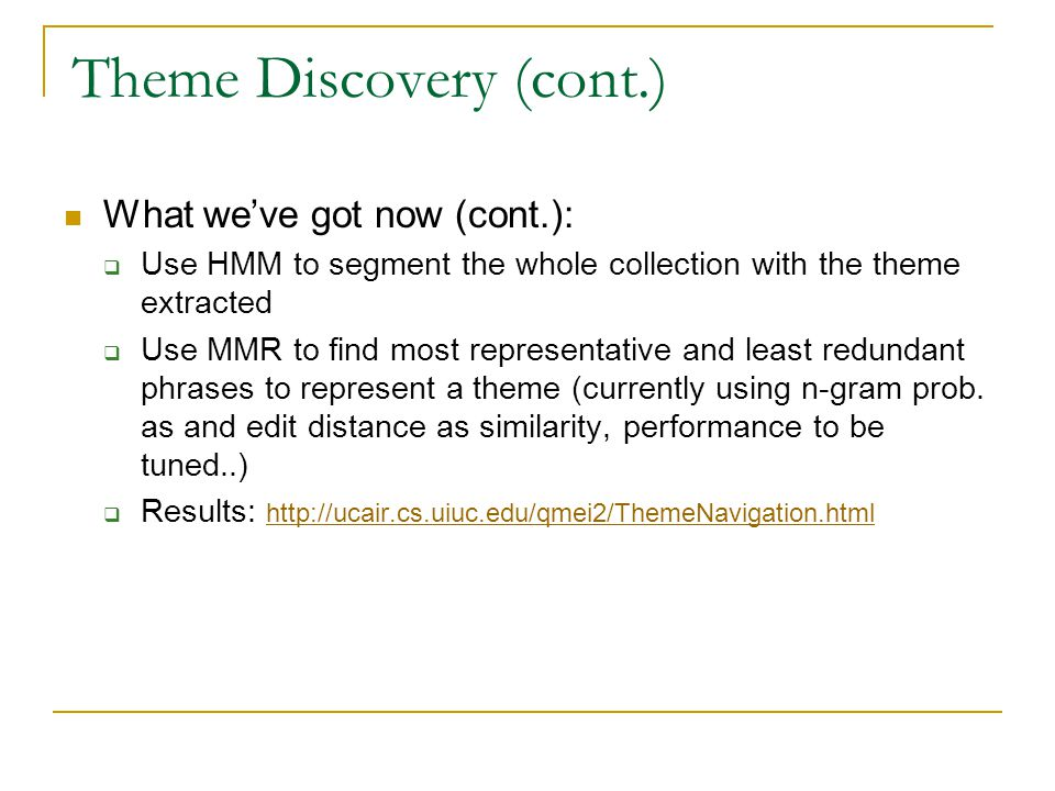 Theme Discovery (cont.) What weve got now (cont.): Use HMM to segment the whole collection with the theme extracted Use MMR to find most representativ