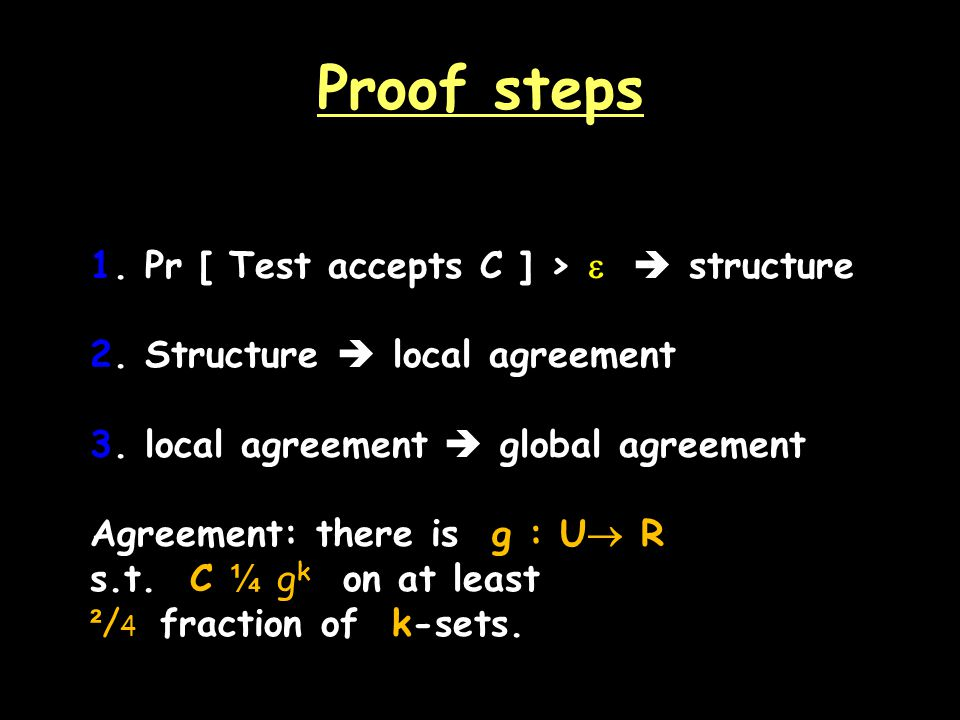 Proof steps 1. Pr [ Test accepts C ] > structure 2.