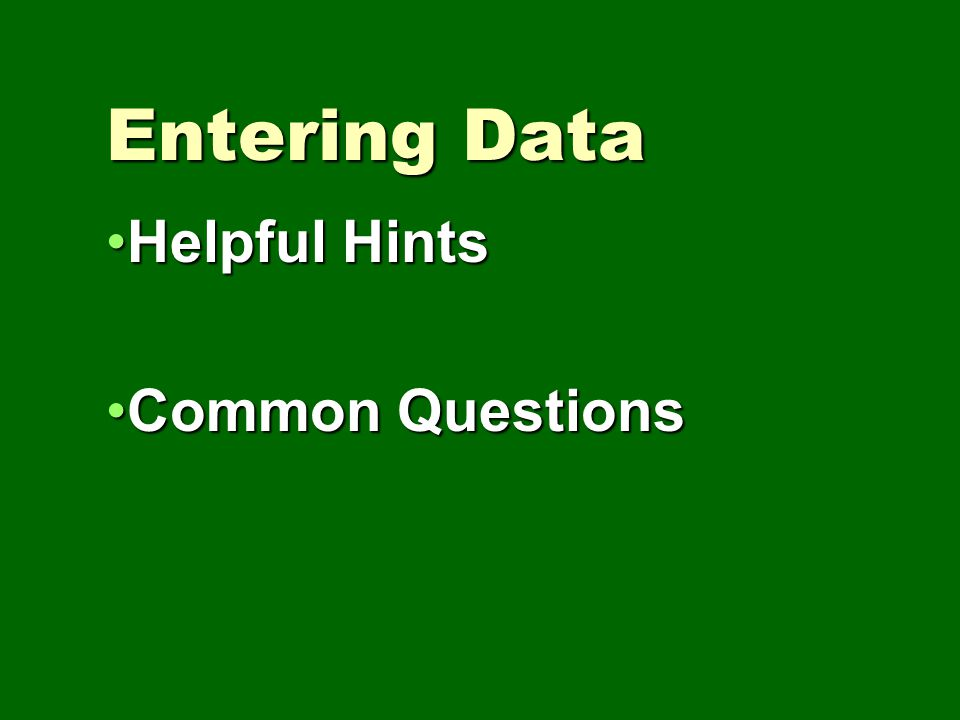 Entering Data Helpful HintsHelpful Hints Common QuestionsCommon Questions