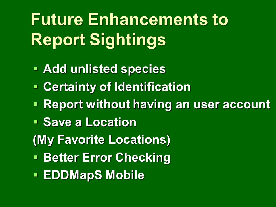 Future Enhancements to Report Sightings Add unlisted species Add unlisted species Certainty of Identification Certainty of Identification Report witho