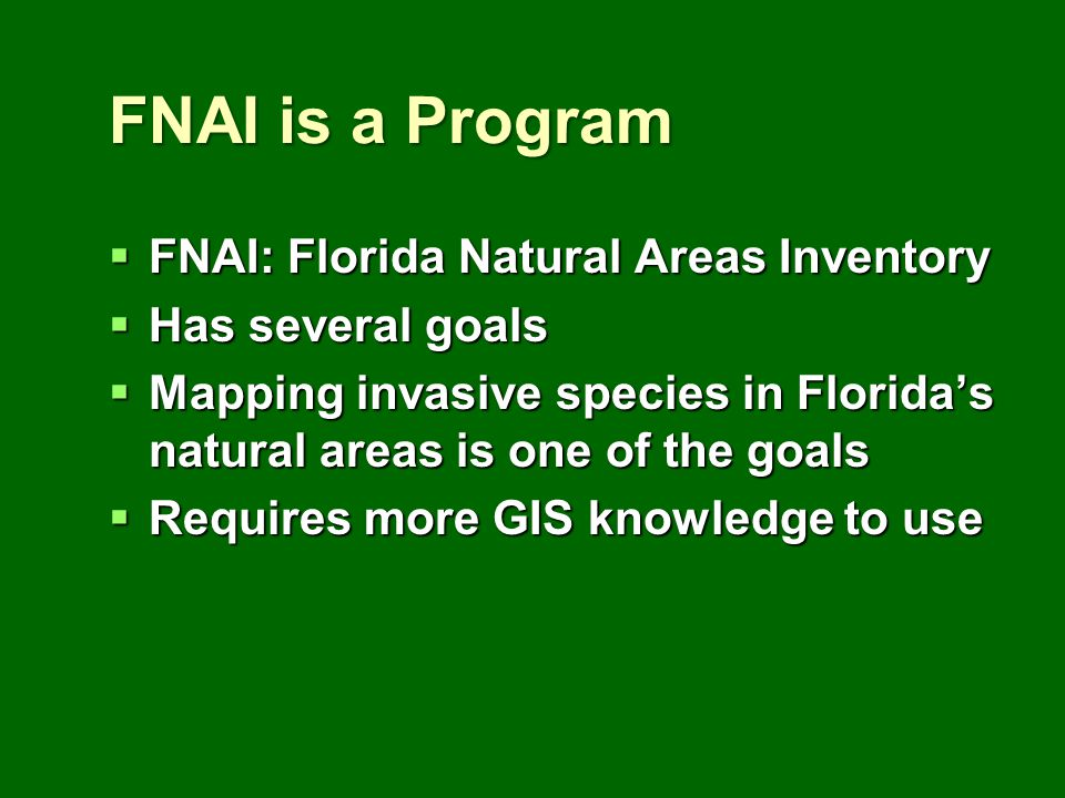 FNAI is a Program FNAI: Florida Natural Areas Inventory FNAI: Florida Natural Areas Inventory Has several goals Has several goals Mapping invasive spe