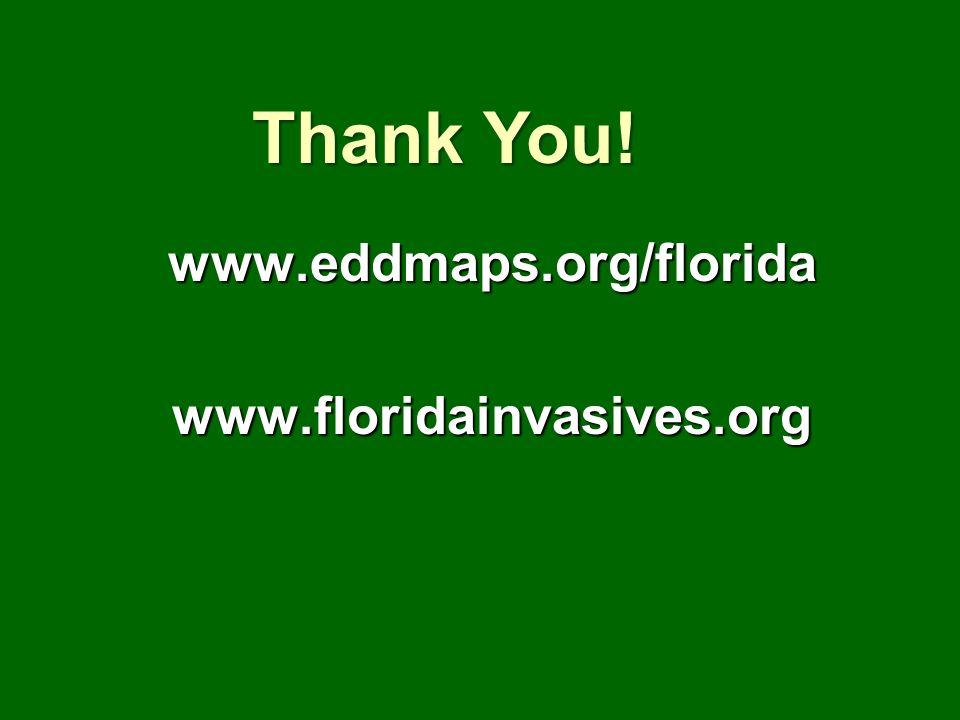 www.eddmaps.org/floridawww.floridainvasives.org Thank You!