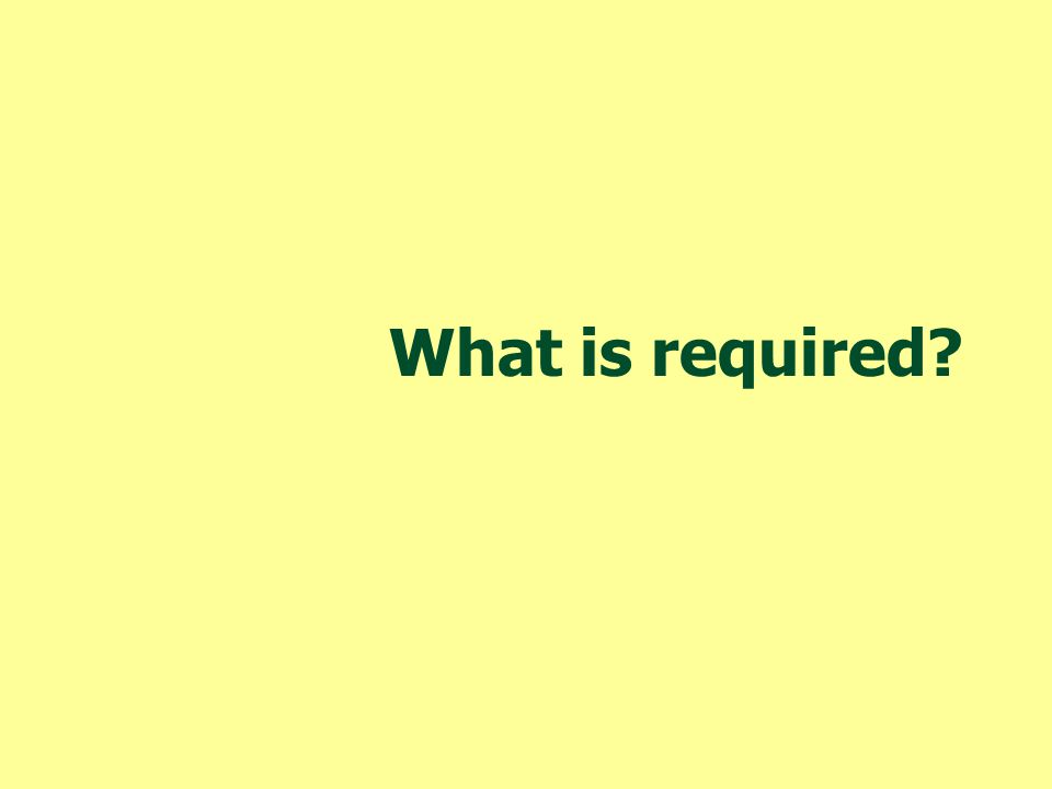 What is required
