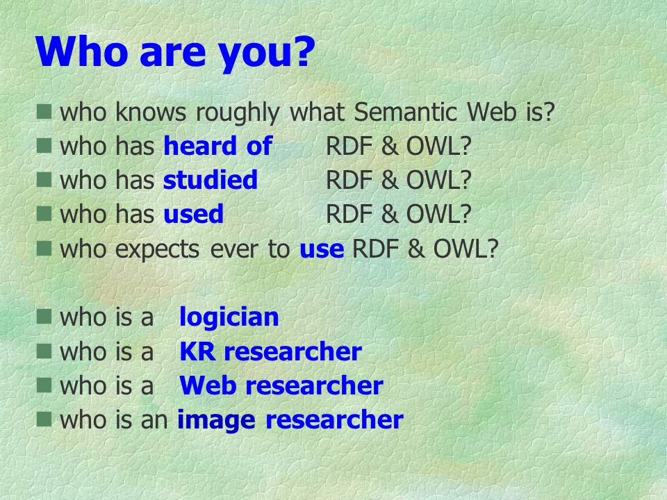 Who are you. who knows roughly what Semantic Web is.