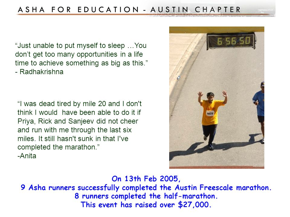 On 13th Feb 2005, 9 Asha runners successfully completed the Austin Freescale marathon. 8 runners completed the half-marathon. This event has raised ov