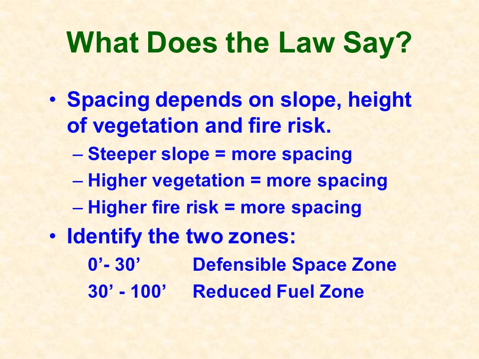 The New Law Things Have Changed: –The new state law extends the defensible space from 30 to 100.