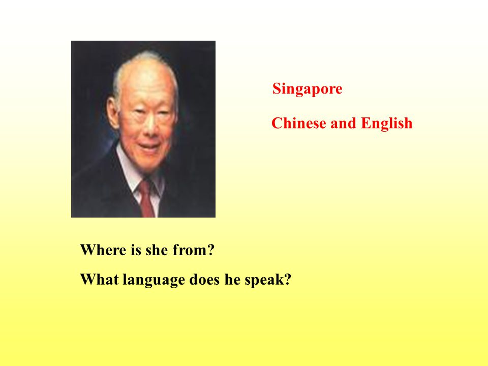 Where is she from? What language does he speak? Singapore Chinese and English