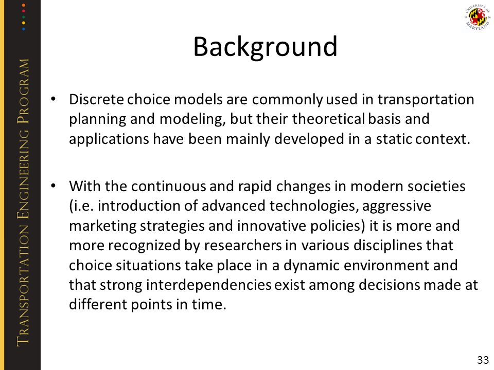 Background Discrete choice models are commonly used in transportation planning and modeling, but their theoretical basis and applications have been mainly developed in a static context.
