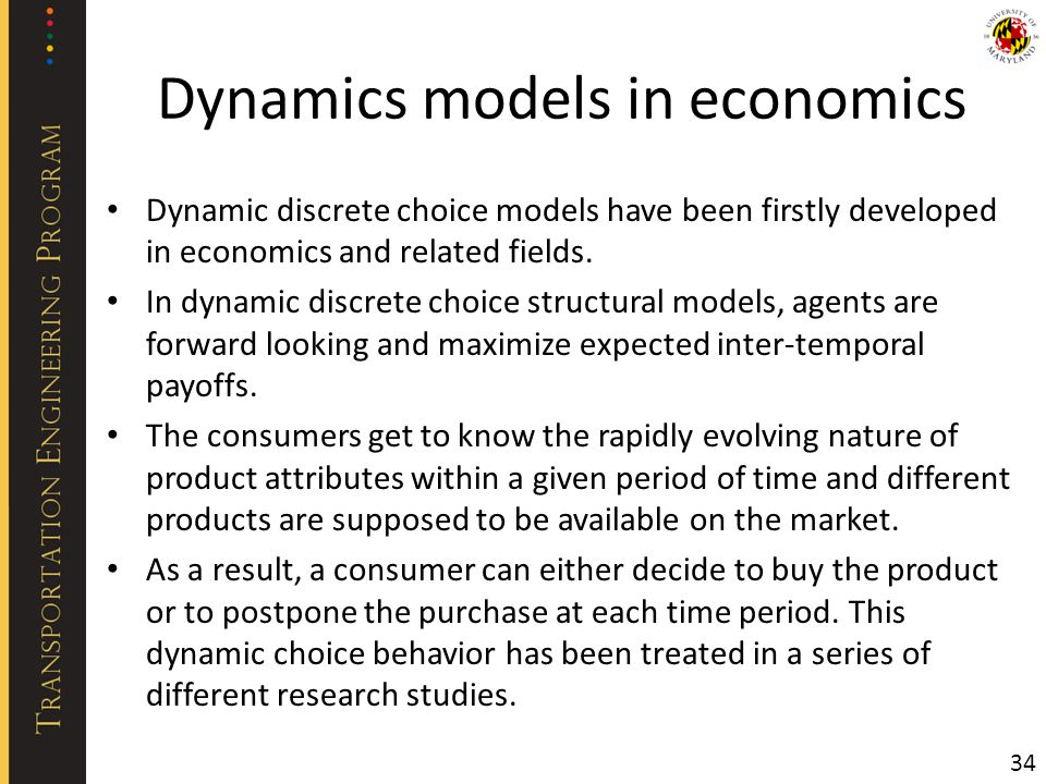 Dynamics models in economics Dynamic discrete choice models have been firstly developed in economics and related fields. In dynamic discrete choice st