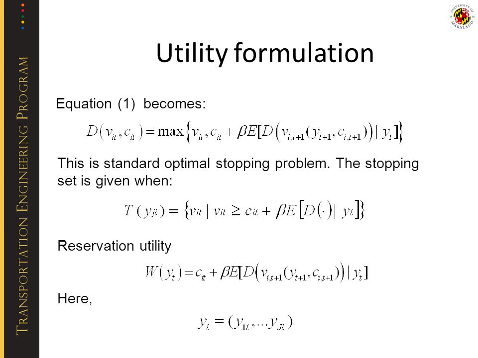 This is standard optimal stopping problem. The stopping set is given when: Reservation utility Here, Equation (1) becomes: Utility formulation