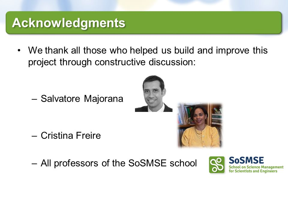 We thank all those who helped us build and improve this project through constructive discussion: –Salvatore Majorana –Cristina Freire –All professors