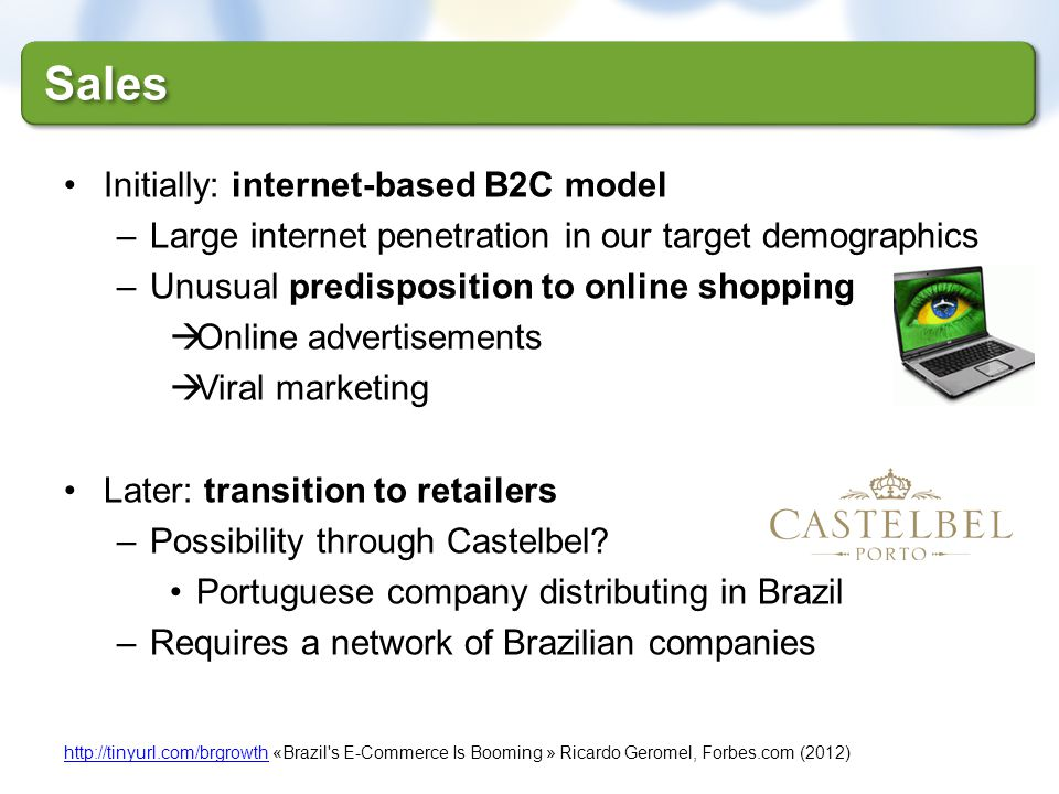 http://tinyurl.com/brgrowthhttp://tinyurl.com/brgrowth «Brazil's E-Commerce Is Booming » Ricardo Geromel, Forbes.com (2012) Sales Initially: internet-