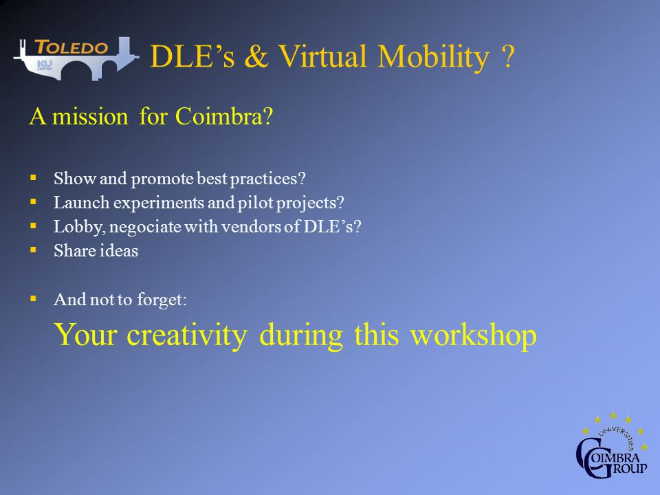 DLEs & Virtual Mobility ? A mission for Coimbra? Show and promote best practices? Launch experiments and pilot projects? Lobby, negociate with vendors