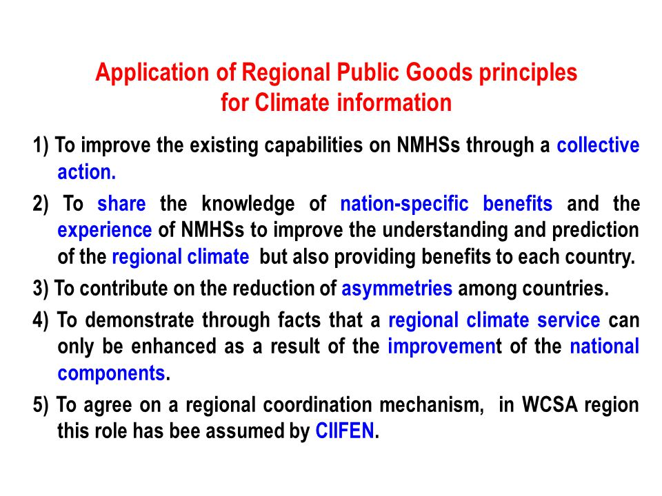 Application of Regional Public Goods principles for Climate information 1) To improve the existing capabilities on NMHSs through a collective action.