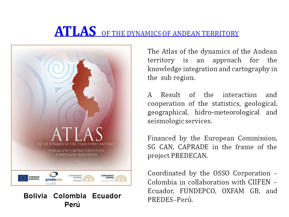 Bolivia Colombia Ecuador Perú The Atlas of the dynamics of the Andean territory is an approach for the knowledge integration and cartography in the sub region.