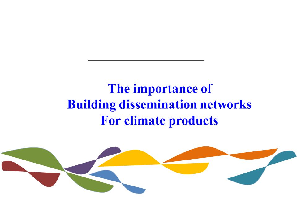 The importance of Building dissemination networks For climate products