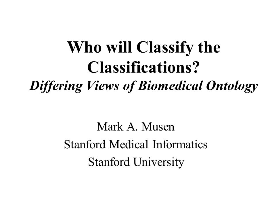 Who will Classify the Classifications. Differing Views of Biomedical Ontology Mark A.