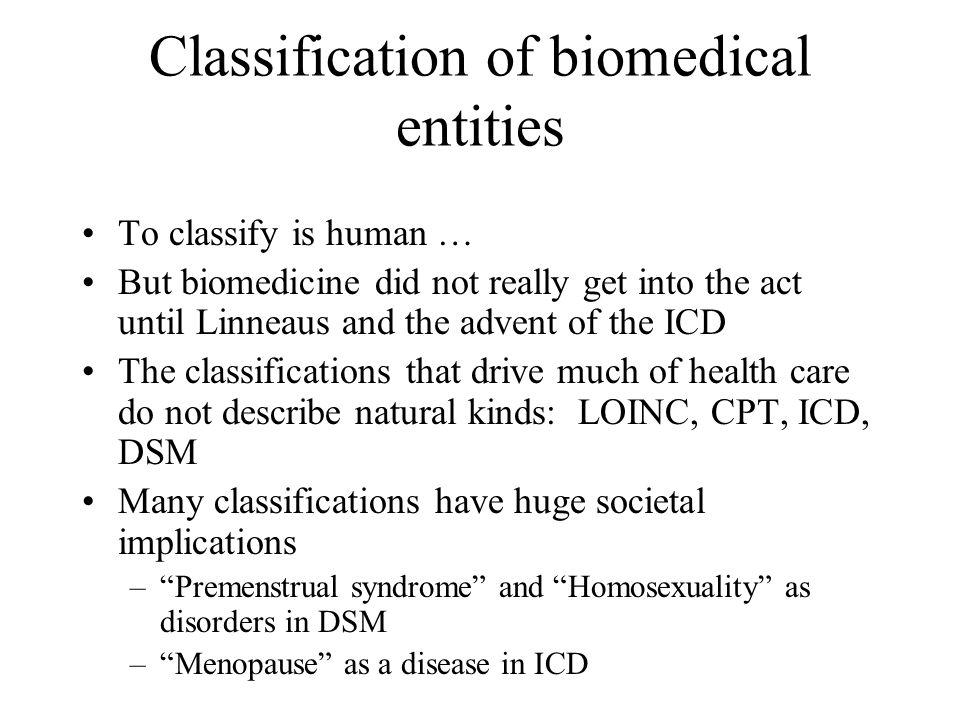 Classification of biomedical entities To classify is human … But biomedicine did not really get into the act until Linneaus and the advent of the ICD