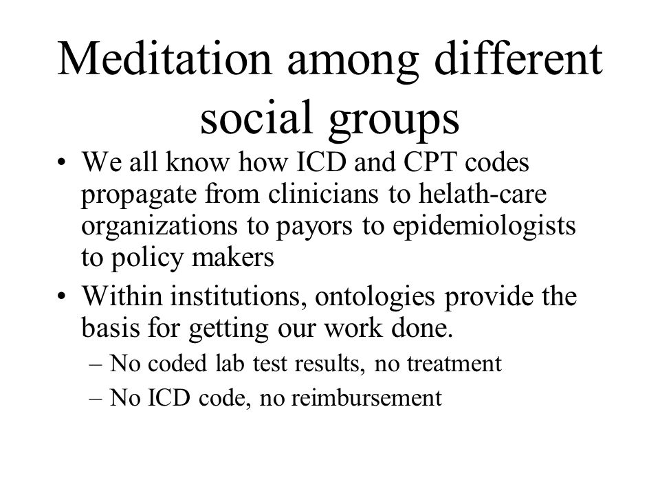 Meditation among different social groups We all know how ICD and CPT codes propagate from clinicians to helath-care organizations to payors to epidemi