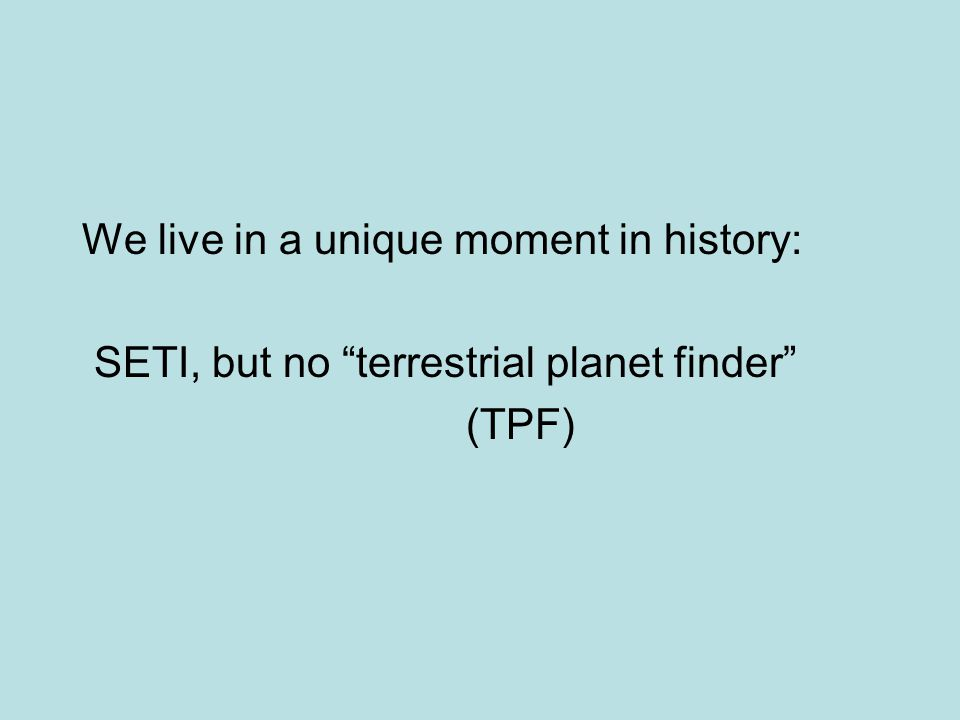 We live in a unique moment in history: SETI, but no terrestrial planet finder (TPF)