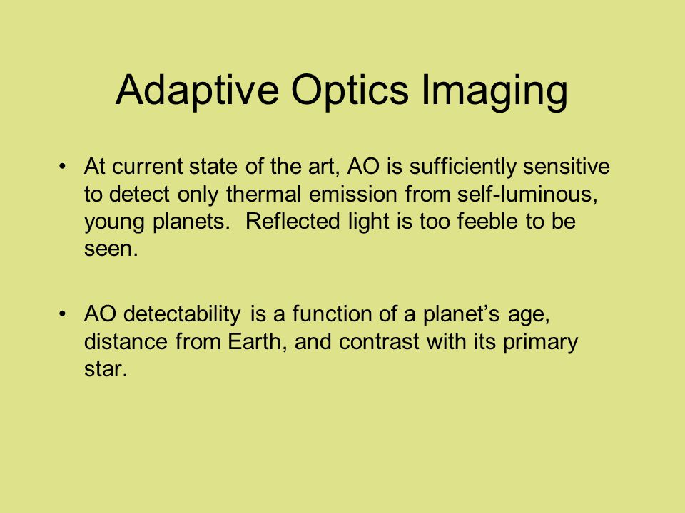 Adaptive Optics Imaging At current state of the art, AO is sufficiently sensitive to detect only thermal emission from self-luminous, young planets.