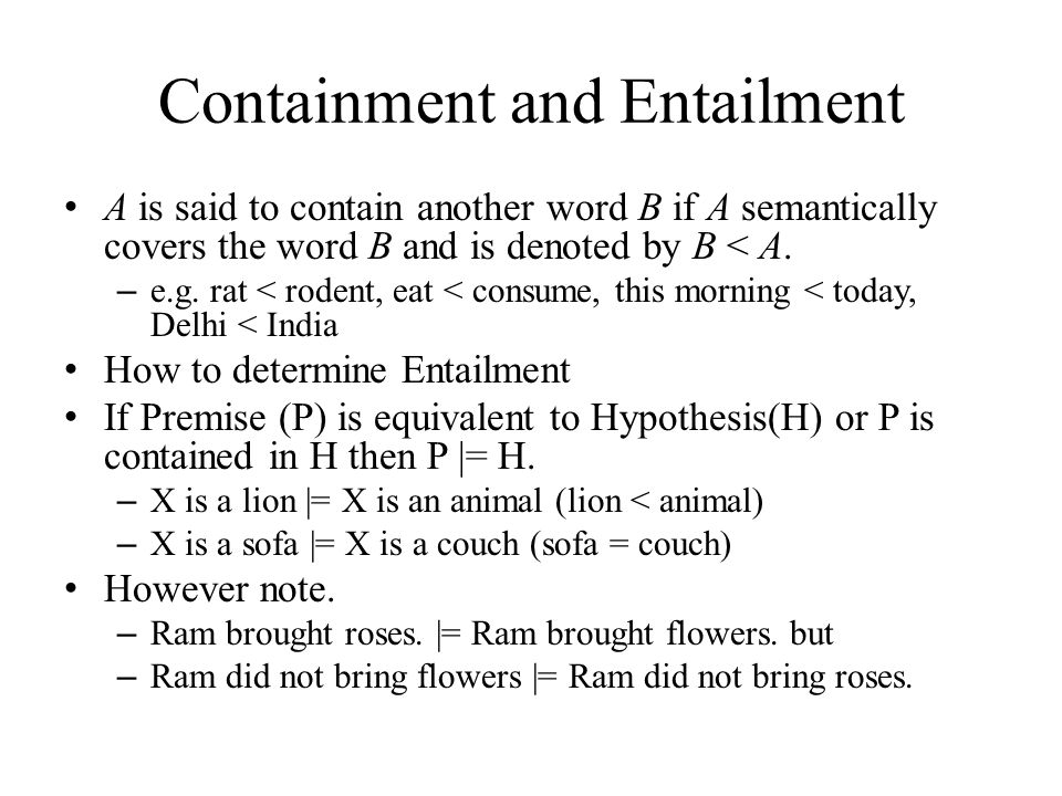 Containment and Entailment A is said to contain another word B if A semantically covers the word B and is denoted by B < A.