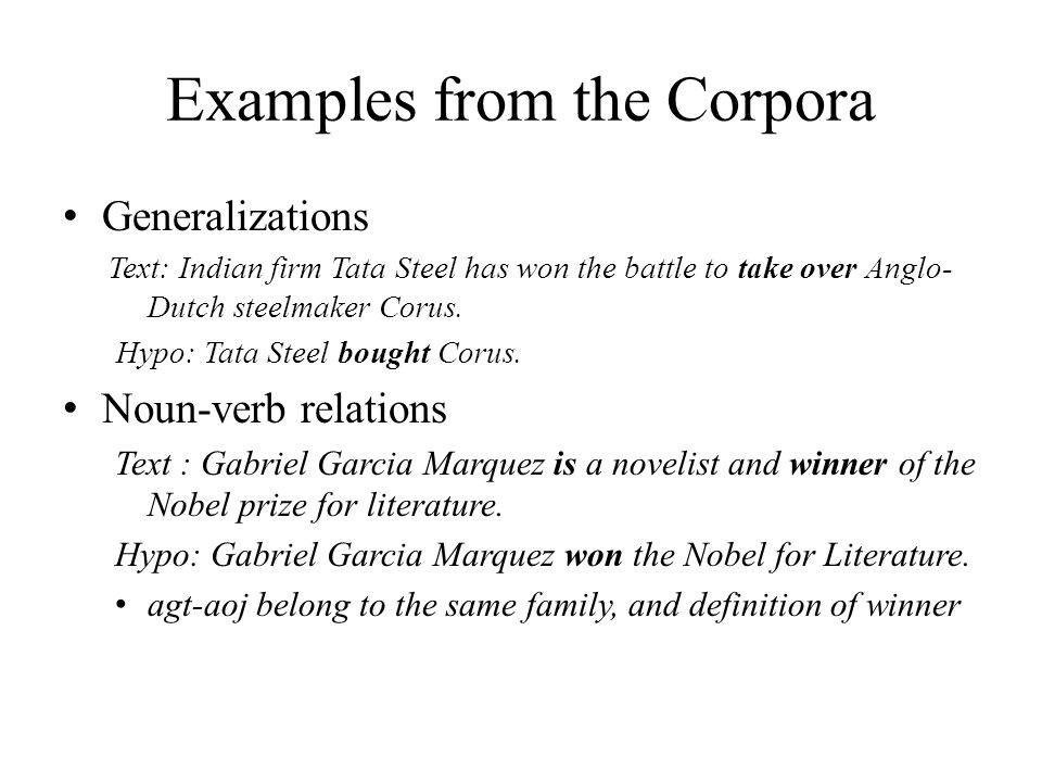 Examples from the Corpora Generalizations Text: Indian firm Tata Steel has won the battle to take over Anglo- Dutch steelmaker Corus.