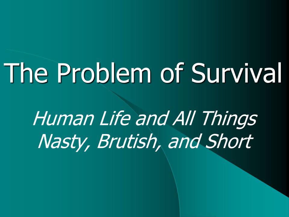 The Wrap-Up Universality of Human Nature Survival problems: Food Habitat Environmental threats Senescence