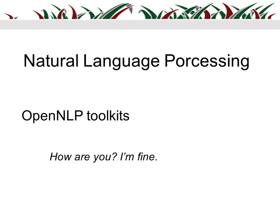 Natural Language Porcessing OpenNLP toolkits How are you? Im fine.