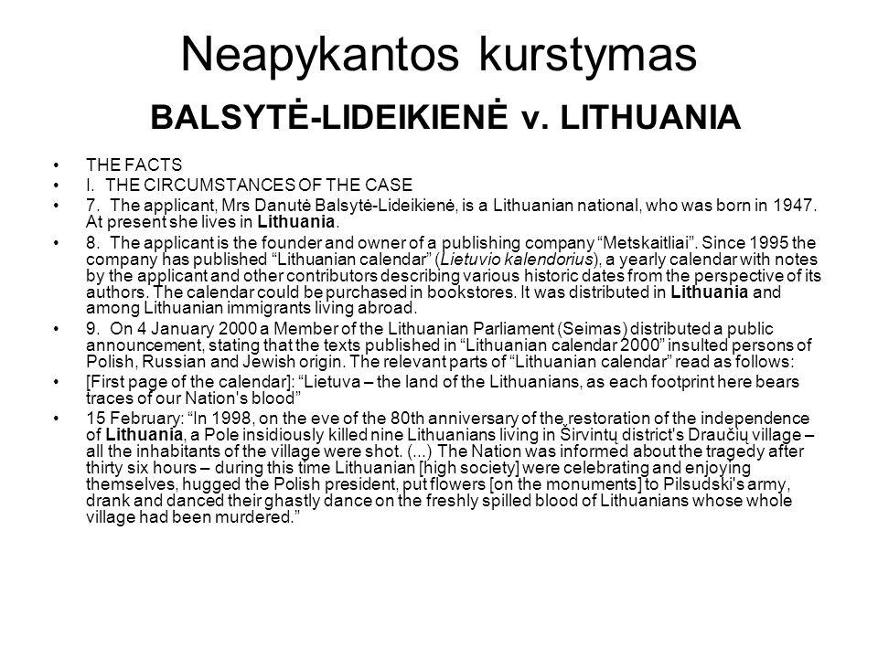 Neapykantos kurstymas BALSYTĖ-LIDEIKIENĖ v. LITHUANIA THE FACTS I. THE CIRCUMSTANCES OF THE CASE 7. The applicant, Mrs Danutė Balsytė-Lideikienė, is a