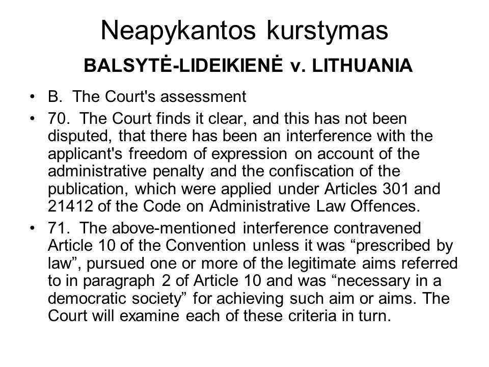 Neapykantos kurstymas BALSYTĖ-LIDEIKIENĖ v. LITHUANIA B. The Court's assessment 70. The Court finds it clear, and this has not been disputed, that the