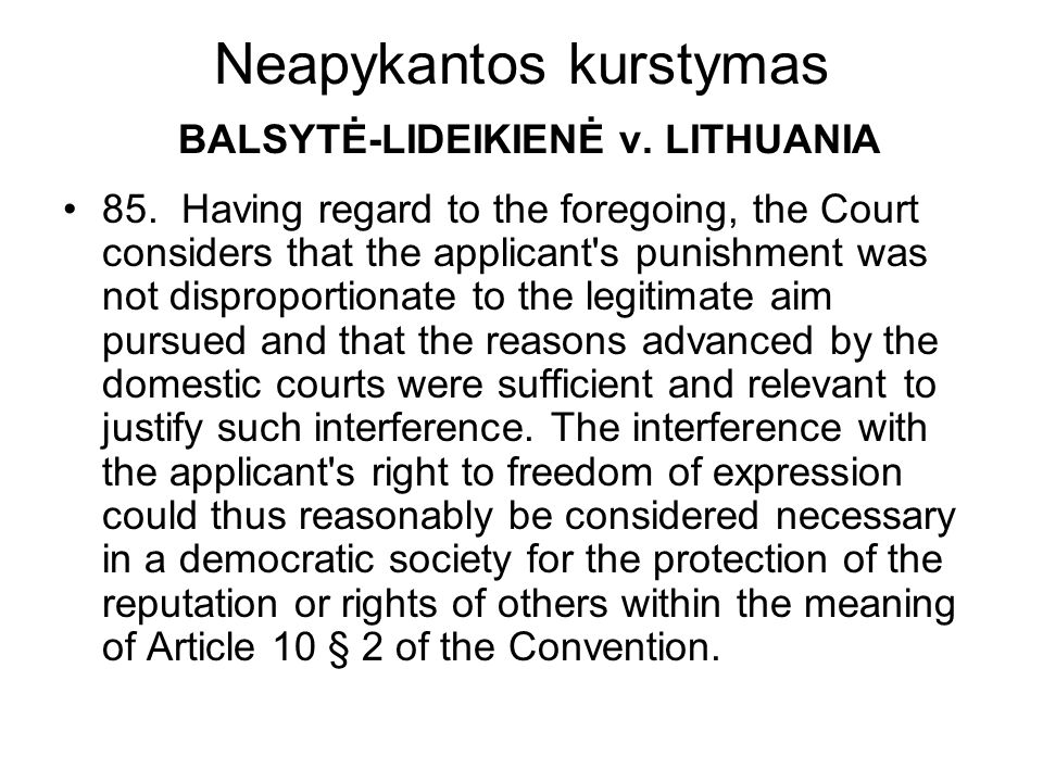 Neapykantos kurstymas BALSYTĖ-LIDEIKIENĖ v. LITHUANIA 85. Having regard to the foregoing, the Court considers that the applicant's punishment was not