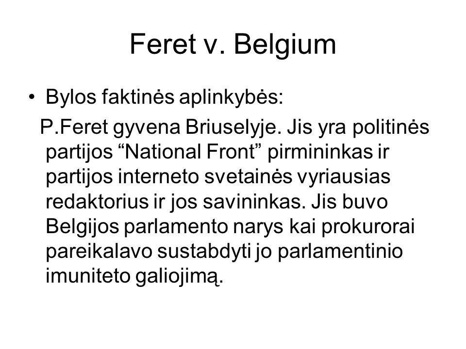 Feret v. Belgium Bylos faktinės aplinkybės: P.Feret gyvena Briuselyje. Jis yra politinės partijos National Front pirmininkas ir partijos interneto sve