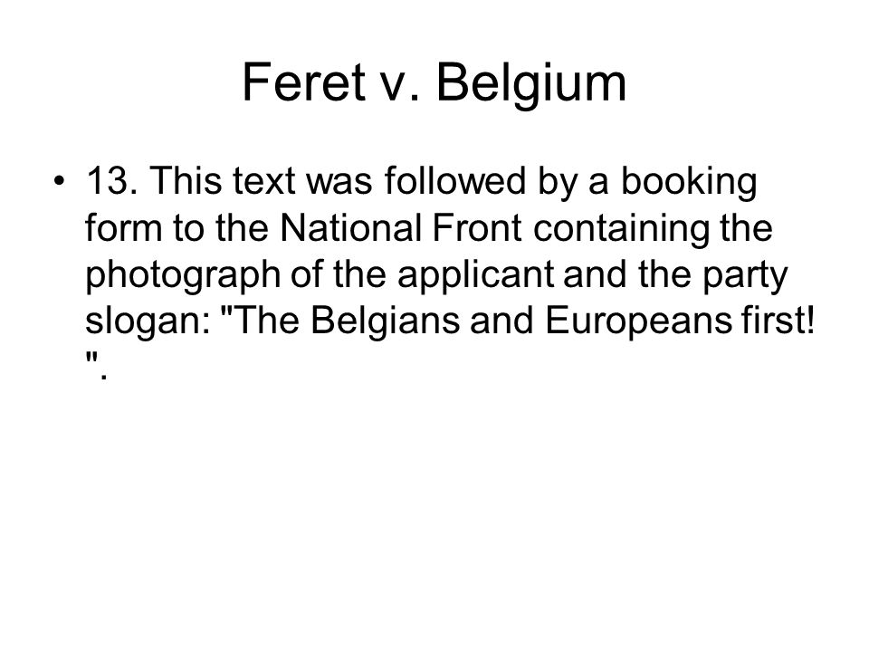 Feret v. Belgium 13. This text was followed by a booking form to the National Front containing the photograph of the applicant and the party slogan: