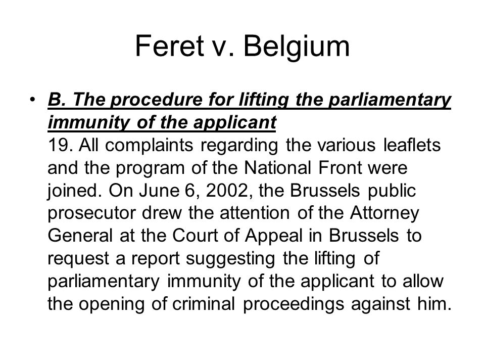Feret v. Belgium B. The procedure for lifting the parliamentary immunity of the applicant 19.