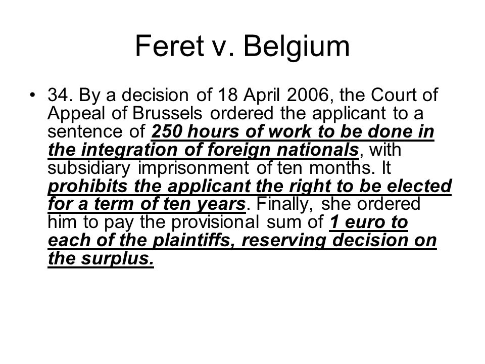 Feret v. Belgium 34. By a decision of 18 April 2006, the Court of Appeal of Brussels ordered the applicant to a sentence of 250 hours of work to be do