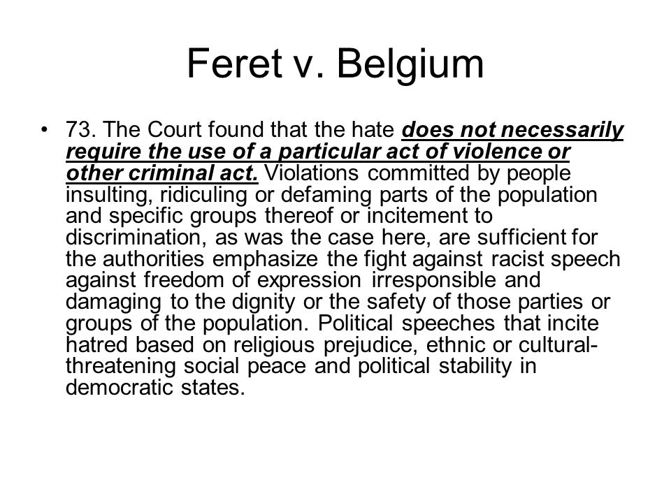 Feret v. Belgium 73. The Court found that the hate does not necessarily require the use of a particular act of violence or other criminal act. Violati
