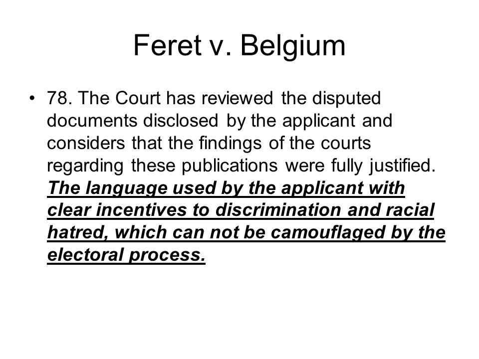 Feret v. Belgium 78. The Court has reviewed the disputed documents disclosed by the applicant and considers that the findings of the courts regarding